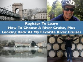 Register To Learn How To Choose A River Cruise & My Favorite River Cruises